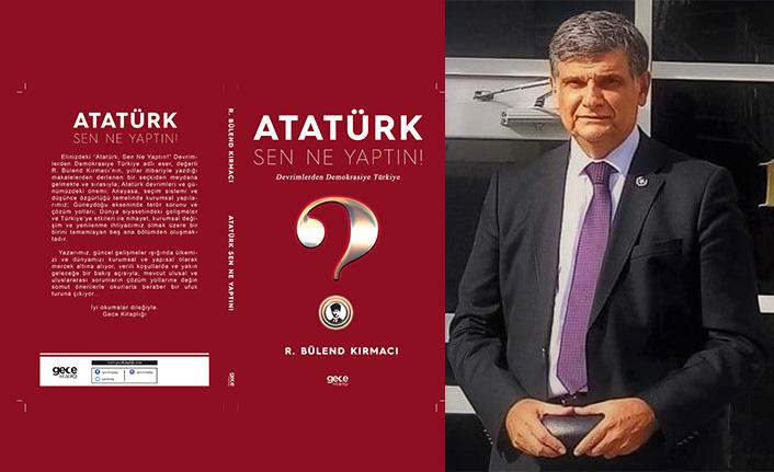 Yazarımız Bülend Kırmacı'nın Yeni Kitabı 'Atatürk Sen Ne Yaptın' Çıktı!