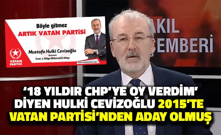 '18 Yıldır CHP'ye Oy Verdim' Diyen Hulki Cevizoğlu 2015'te Vatan Partisi'nden Aday Olmuş