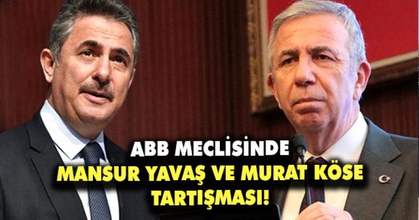 ABB Meclisinde Mansur Yavaş ve Murat Köse Tartışması!
