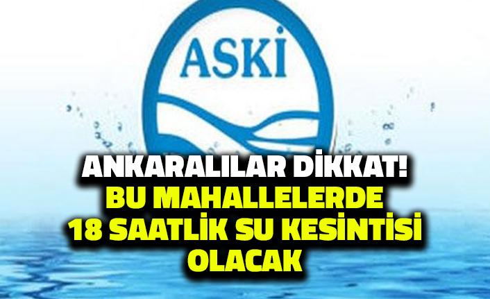 Ankaralılar Dikkat: Bu Mahallelerde 18 Saatlik Su Kesintisi Olacak!