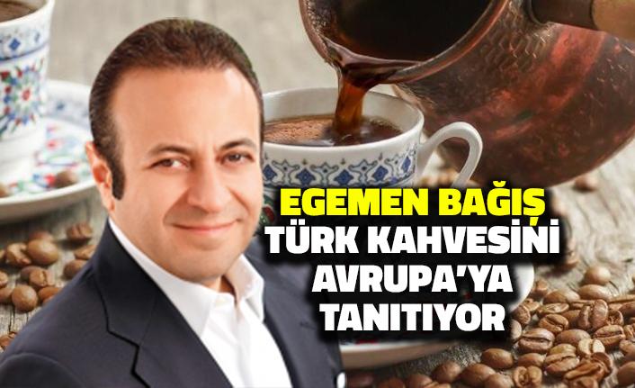 Egemen Bağış Türk Kahvesini Avrupaya Tanıtıyor