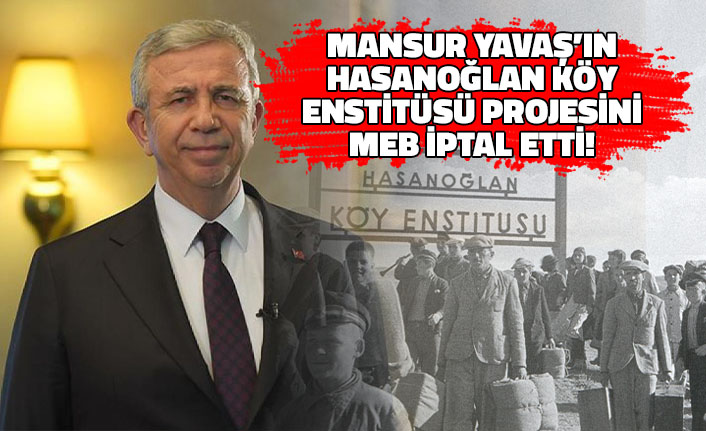 Mansur Yavaş'ın Hasanoğlan Köy Enstitüsü Projesini MEB İptal Etti!