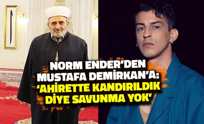 Norm Ender'den Mustafa Demirkan'a: Ahirette Kandırıldık Diye Savunma Yok!