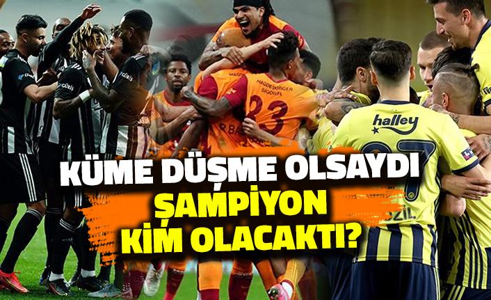 Süper Lig'de Geçtiğimiz Yıl Küme Düşme Olsaydı Şampiyon Kim Olacaktı?