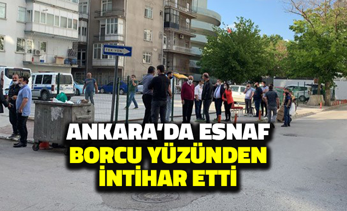 Ankara'da Esnaf Borcu Yüzünden İntihar Etti!
