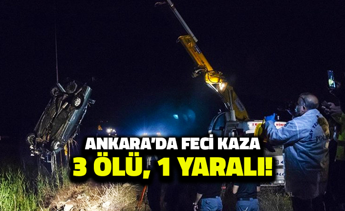 Ankara'da Feci Kaza: 3 Kişi Öldü, 1 Yaralı!