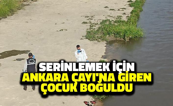 Ankara'dan Acı Haber: Serinlemek için Ankara Çayı'na Giren Çocuk Boğuldu