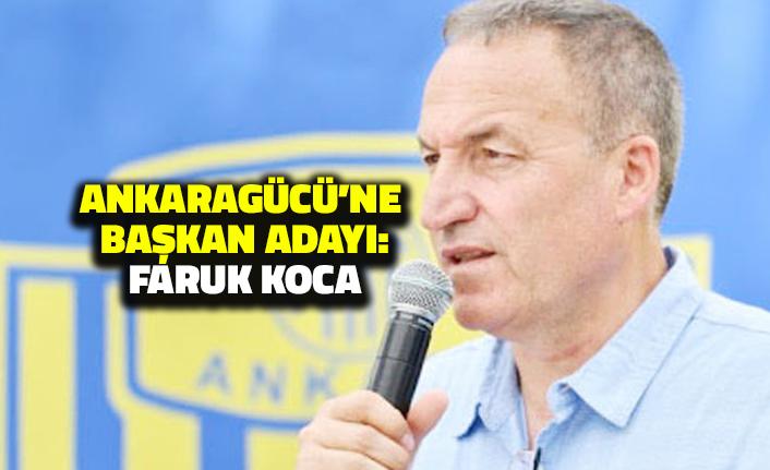 Faruk Koca Ankaragücü'ne Başkan Adayı Oldu