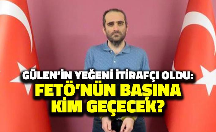 Gülen'in Yeğeni İtirafçı Oldu: FETÖ'nün Başına Kim Geçecek?