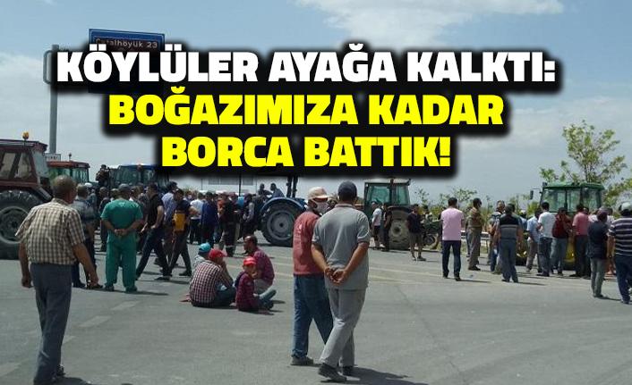 Köylüler Ayağa Kalktı: Boğazımıza Kadar Borca Battık!