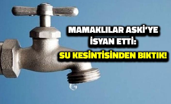 Mamaklılar ASKİ'ye İsyan Etti: Su Kesintisinden Bıktık!