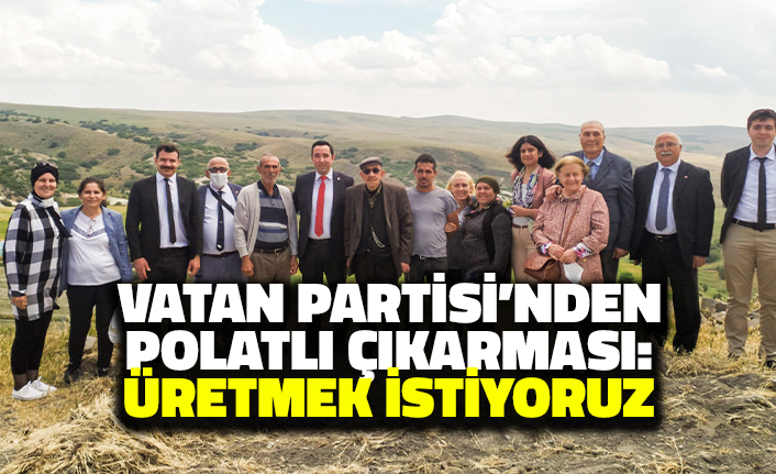 Vatan Partisi'nden Polatlı Çıkarması: Üretmek İstiyoruz