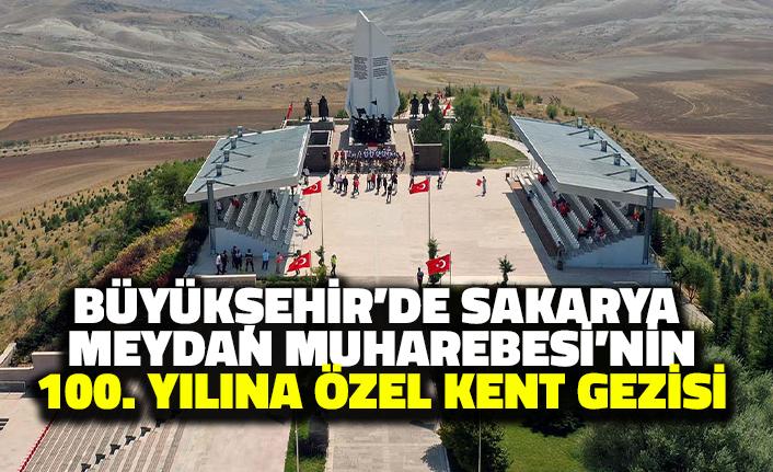 Büyükşehir'den Sakarya Meydan Muharebesi'nin Yüzüncü Yılına Özel Kent Gezisi