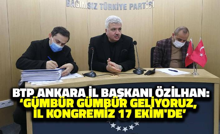BTP Ankara İl Başkanı Özilhan: Gümbür Gümbür Geliyoruz, İl Kongremiz 17 Ekim'de