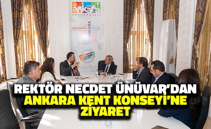 Rektör Necdet Ünüvar'dan Ankara Kent Konseyi'ne Ziyaret