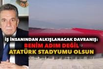 İş İnsanından Alkışlanacak Davranış: Benim Adım Değil Atatürk Stadyumu