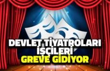 Devlet Tiyatroları İşçileri Greve Çıkıyor