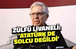 Zülfü Livaneli: Atatürk de Solcu Değildi