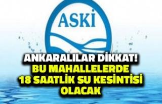 Ankaralılar Dikkat: Bu Mahallelerde 18 Saatlik Su...