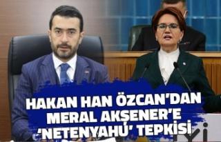 Hakan Han Özcan'dan Akşener'e 'Netenyahu'...