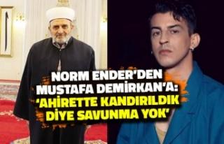 Norm Ender'den Mustafa Demirkan'a: Ahirette...