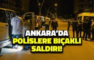Ankara'da Polislere Bıçaklı Saldırı!