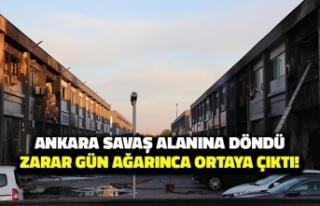 Ankara Savaş Alanına Döndü: Zarar Gün Ağarınca...