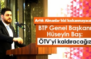 BTP Genel Başkanı Hüseyin Baş:Artık Almanlar...