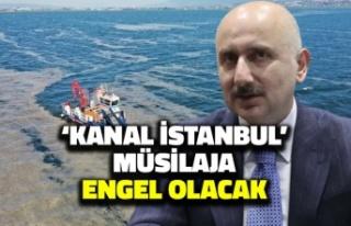 'Kanal İstanbul Müsilaja Engel Olacak'
