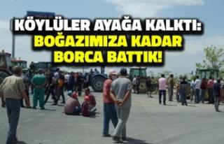 Köylüler Ayağa Kalktı: Boğazımıza Kadar Borca...