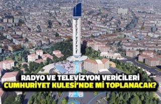 Radyo ve Televizyon Vericileri Cumhuriyet Kulesi'nde...