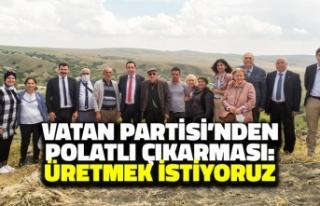 Vatan Partisi'nden Polatlı Çıkarması: Üretmek...
