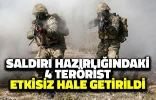 Saldırı Hazırlığındaki 4 Terörist Etkisiz Hale...