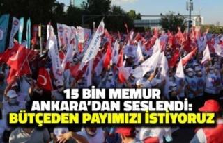 15 Bin Memur Ankara'dan Seslendi: Bütçeden...