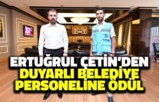 Ertuğrul Çetin'den Duyarlı Belediye Personeline...