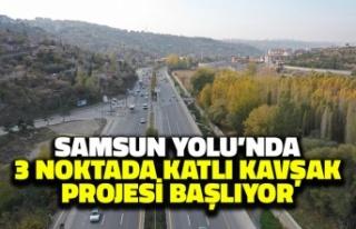 Samsun Yolu'nda 3 Noktada Katlı Kavşak Projesi...
