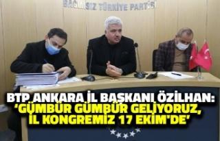 BTP Ankara İl Başkanı Özilhan: Gümbür Gümbür...