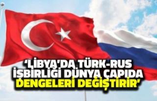 'Libya'da Türk-Rus İşbirliği Dünya Çapında...