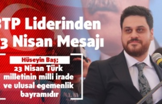 BTP Lideri Hüseyin Baş'tan 23 Nisan Mesajı