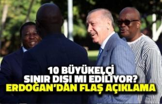 10 Büyükelçi Sınır Dışı mı Ediliyor? Erdoğan'dan Flaş Açıklama