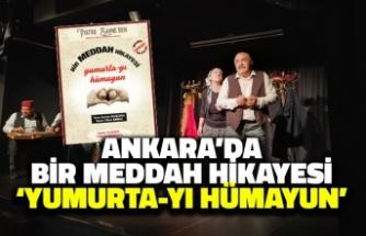 Ankara'da Bir Meddah Hikayesi: Yumurta-yı Hümayun