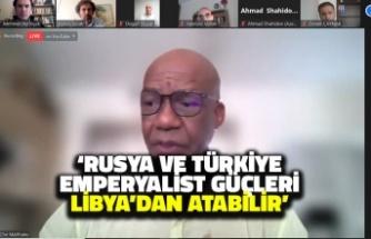 'Rusya ve Türkiye, emperyalist güçleri Libya'dan atabilir'