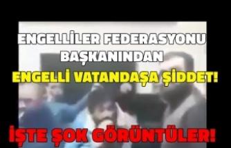 Engelli Federasyonu Başkanı Faruk Demir'den Engelli Vatandaşa Şiddet! İşte Görüntüler...