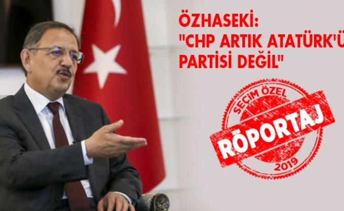 Özhaseki: 'CHP ARTIK ATATÜRK'ÜN PARTİSİ DEĞİL'