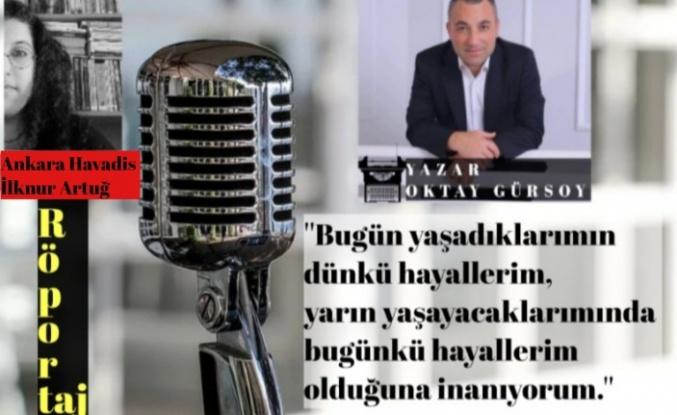 Yazar Oktay Gürsoy ile Röportaj: Bugün Yaşadıklarım, Dünkü Hayallerim...