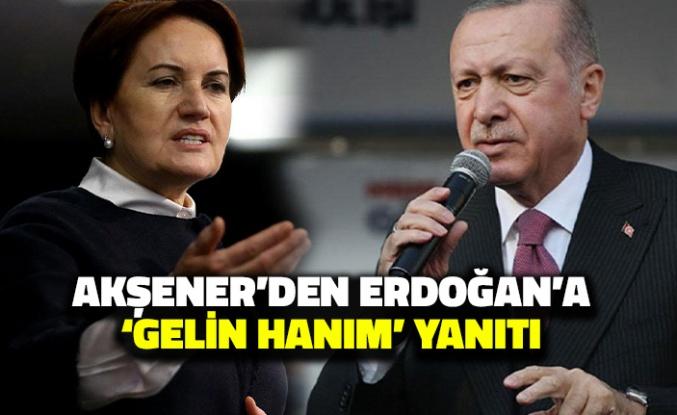 Akşener'den Erdoğan'a 'Gelin Hanım' Yanıtı