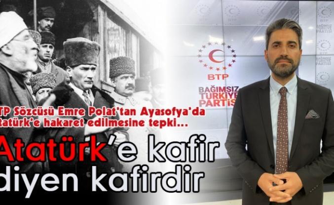 BTP'li Emre Polat: Ayasofya'yı İşgalden Kurtaran Atatürk'tür