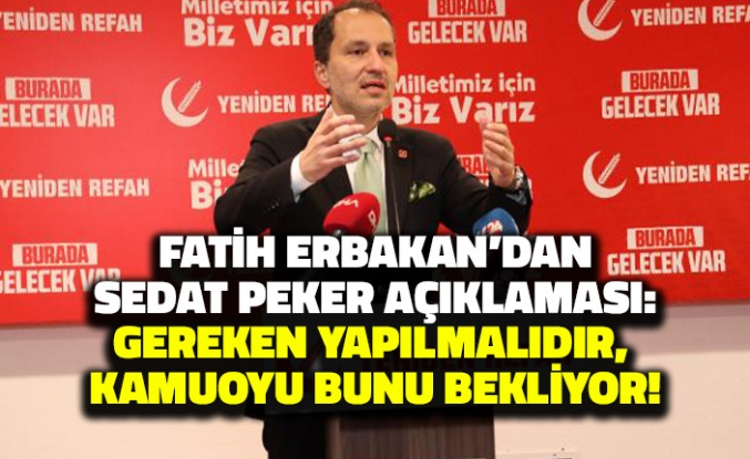 Fatih Erbakan'dan 'Sedat Peker' Çağrısı:  Gereken Yapılmalıdır, Kamuoyu Bunu Bekliyor!