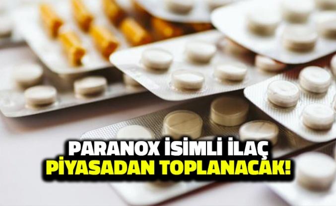 Paranox İsimli İlaç Piyasadan Toplatılacak