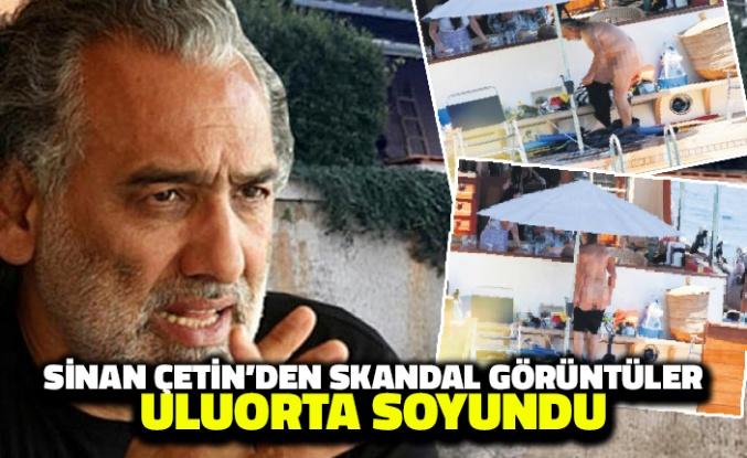 Sinan Çetin'den Skandal Görüntüler: Uluorta Soyundu!